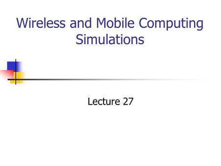 Wireless and Mobile Computing Simulations Lecture 27.