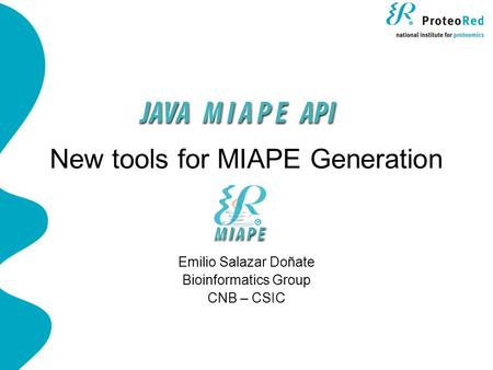 New tools for MIAPE Generation Emilio Salazar Doñate Bioinformatics Group CNB – CSIC.