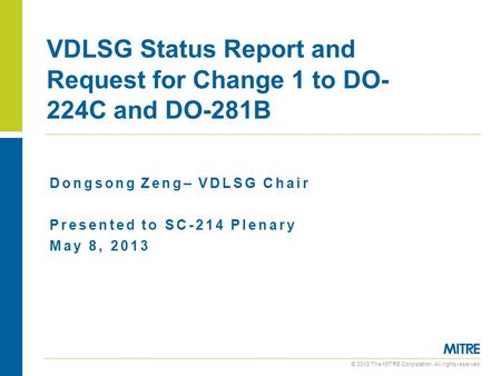 © 2013 The MITRE Corporation. All rights reserved. Dongsong Zeng– VDLSG Chair Presented to SC-214 Plenary May 8, 2013 VDLSG Status Report and Request for.