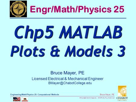 ENGR-25_Plot_Model-3.ppt 1 Bruce Mayer, PE Engineering/Math/Physics 25: Computational Methods Bruce Mayer, PE Licensed Electrical.