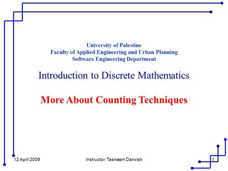 12 April 2009Instructor: Tasneem Darwish1 University of Palestine Faculty of Applied Engineering and Urban Planning Software Engineering Department Introduction.