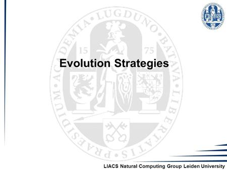 LIACS Natural Computing Group Leiden University Evolution Strategies.