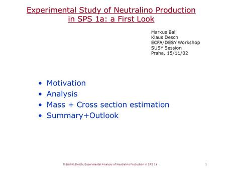 M.Ball/K.Desch, Experimental Analysis of Neutralino Production in SPS 1a 1 Experimental Study of Neutralino Production in SPS 1a: a First Look Markus Ball.