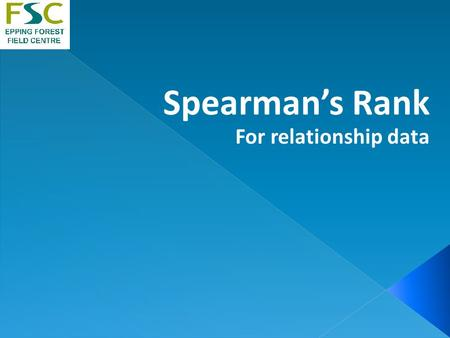 Spearman's Rank For relationship data. Non-parametric i.e. no assumptions are made about data fitting a normal distribution You must have more than 5.