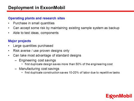 Deployment in ExxonMobil Operating plants and research sites Purchase in small quantities Can accept some risk by maintaining existing sample system as.