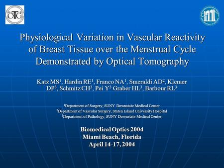 Physiological Variation in Vascular Reactivity of Breast Tissue over the Menstrual Cycle Demonstrated by Optical Tomography Katz MS 1, Hardin RE 1, Franco.