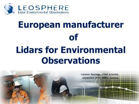 European manufacturer of Lidars for Environmental Observations Laurent Sauvage, Chief scientist, september 2010, WMO, Geneva.