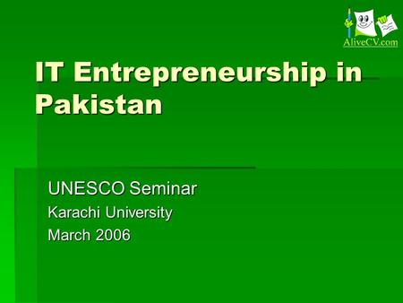 IT Entrepreneurship in Pakistan UNESCO Seminar Karachi University March 2006.