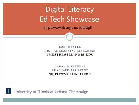 LORI MESTRE DIGITAL LEARNING LIBRARIAN SARAH HJELTNESS GRADUATE ASSISTANT Digital Literacy Ed Tech Showcase.