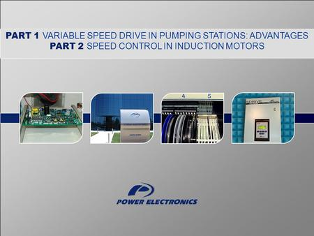 PART 1 VARIABLE SPEED DRIVE IN PUMPING STATIONS: ADVANTAGES PART 2 SPEED CONTROL IN INDUCTION MOTORS.
