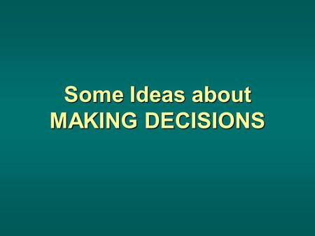 Some Ideas about MAKING DECISIONS. Define It! What are you trying to decide? What's your GOAL?