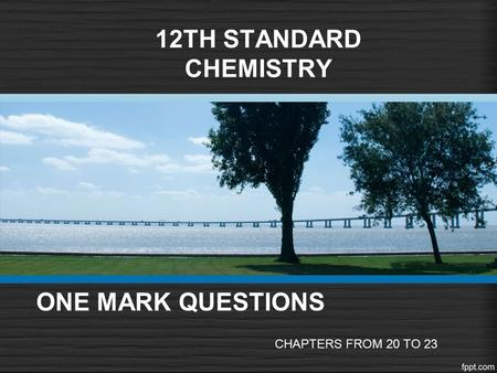 ONE MARK QUESTIONS CHAPTERS FROM 20 TO 23 12TH STANDARD CHEMISTRY.