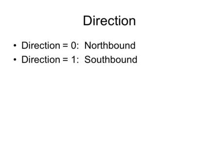 Direction Direction = 0: Northbound Direction = 1: Southbound.