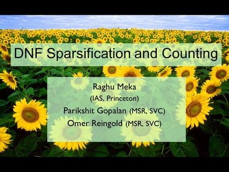 DNF Sparsification and Counting Raghu Meka (IAS, Princeton) Parikshit Gopalan (MSR, SVC) Omer Reingold (MSR, SVC)