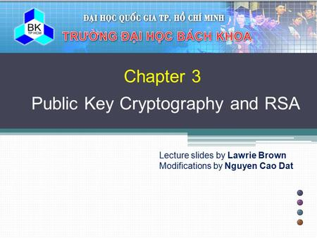 Chapter 3 Public Key Cryptography and RSA Lecture slides by Lawrie Brown Modifications by Nguyen Cao Dat.
