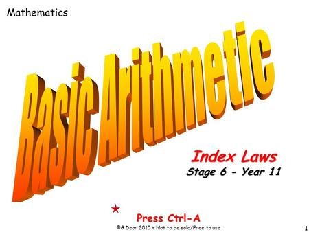 1 Press Ctrl-A ©G Dear 2010 – Not to be sold/Free to use Index Laws Stage 6 - Year 11 Mathematics.