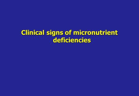Clinical signs of micronutrient deficiencies. Clinical signs of Vitamin A deficiency.
