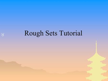 Rough Sets Tutorial.