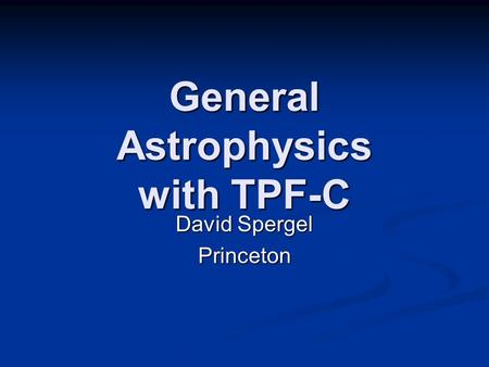General Astrophysics with TPF-C David Spergel Princeton.