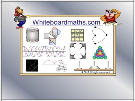 Whiteboardmaths.com © 2010 All rights reserved 5 7 2 1.