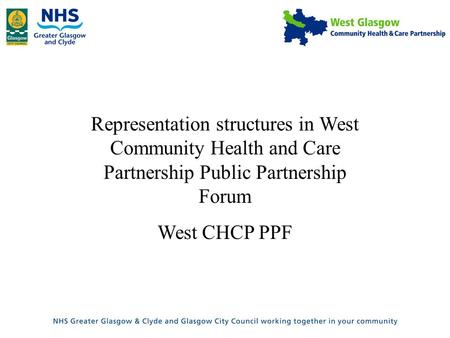 Representation structures in West Community Health and Care Partnership Public Partnership Forum West CHCP PPF.