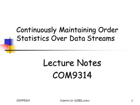 COMP9314Xuemin Continuously Maintaining Order Statistics Over Data Streams Lecture Notes COM9314.