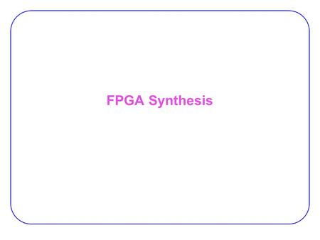 FPGA Synthesis. 2 Agenda Brief tour in RTL synthesis  Basic concepts and representations LUT-based technology mapping  The chortle algorithm  The FlowMap.