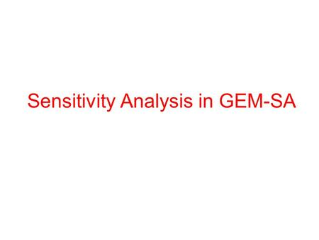 Sensitivity Analysis in GEM-SA. GEM-SA course - session 62 Example ForestETP vegetation model 7 input parameters 120 model runs Objective: conduct a variance-based.