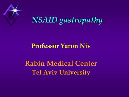 NSAID gastropathy Professor Yaron Niv Rabin Medical Center Tel Aviv University.
