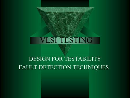 DESIGN FOR TESTABILITY FAULT DETECTION TECHNIQUES