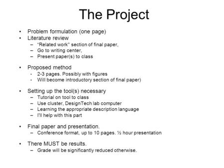 "The Project Problem formulation (one page) Literature review –""Related work section of final paper, –Go to writing center, –Present paper(s) to class."