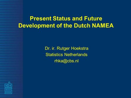 Present Status and Future Development of the Dutch NAMEA Dr. ir. Rutger Hoekstra Statistics Netherlands