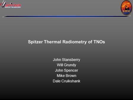 Spitzer Thermal Radiometry of TNOs John Stansberry Will Grundy John Spencer Mike Brown Dale Cruikshank.