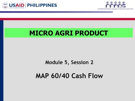 Module 5, Session 2 MAP 60/40 Cash Flow MICRO AGRI PRODUCT.