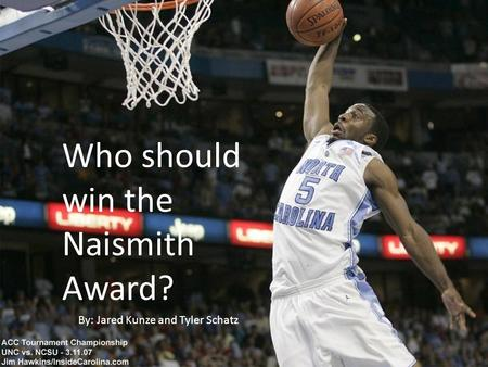 Who should win the Naismith Award? By: Jared Kunze and Tyler Schatz.