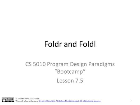 "Foldr and Foldl CS 5010 Program Design Paradigms ""Bootcamp"" Lesson 7.5 TexPoint fonts used in EMF. Read the TexPoint manual before you delete this box.:"