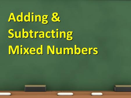 Adding & Subtracting Mixed Numbers. Objective:. 7.1.02 To develop fluency in +, –, x, and ÷ of non-negative rational numbers. Essential Question: How.