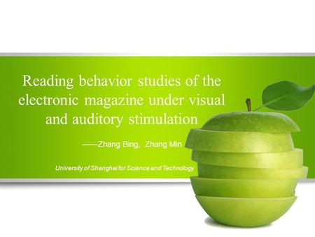 Reading behavior studies of the electronic magazine under visual and auditory stimulation ——Zhang Bing, Zhang Min University of Shanghai for Science and.