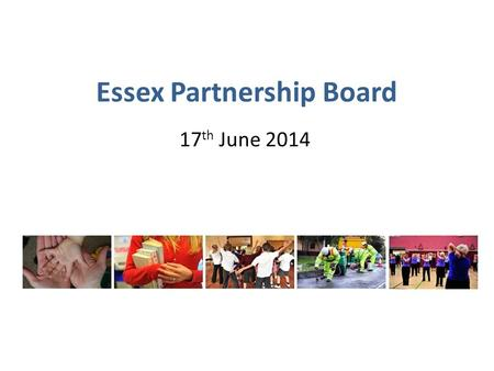 Essex Partnership Board 17 th June 2014. Agenda 2 TimeTitle/DescriptionLead 13:30Welcome and Introduction Cllr David Finch 13:35Vision and Strategic Plan.
