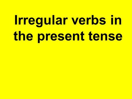 Irregular verbs in the present tense We already know there are three main types of verbs in French -er - ir - re parler finir, choisir apprendre, vendre.