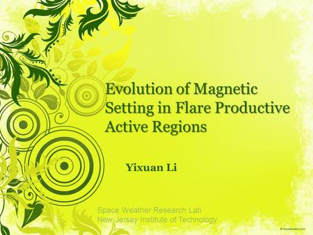 Evolution of Magnetic Setting in Flare Productive Active Regions Yixuan Li Space Weather Research Lab New Jersey Institute of Technology.