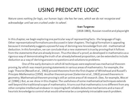 USING PREDICATE LOGIC Nature cares nothing for logic, our human logic: she has her own, which we do not recognize and acknowledge until we are crushed.