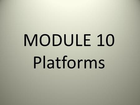 MODULE 10 Platforms. Data Representation   Data Representation refers.