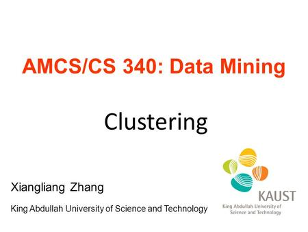 AMCS/CS 340: Data Mining Clustering Xiangliang Zhang King Abdullah University of Science and Technology.