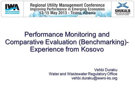 Performance Monitoring and Comparative Evaluation (Benchmarking)- Experience from Kosovo Vehbi Duraku Water and Wastewater Regulatory Office