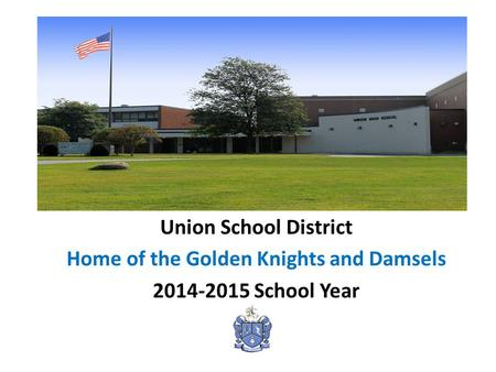 Union School District Home of the Golden Knights and Damsels 2014-2015 School Year.