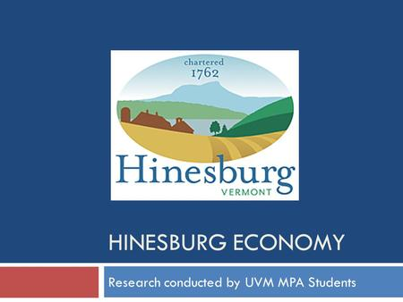 HINESBURG ECONOMY Research conducted by UVM MPA Students.