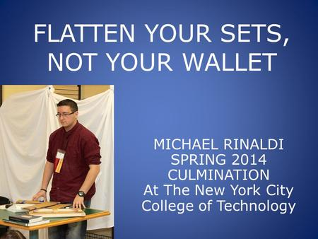 FLATTEN YOUR SETS, NOT YOUR WALLET MICHAEL RINALDI SPRING 2014 CULMINATION At The New York City College of Technology.