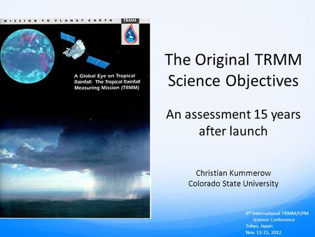 The Original TRMM Science Objectives An assessment 15 years after launch Christian Kummerow Colorado State University 4 th International TRMM/GPM Science.