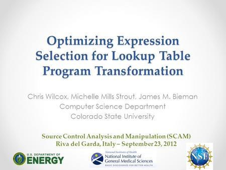 Optimizing Expression Selection for Lookup Table Program Transformation Chris Wilcox, Michelle Mills Strout, James M. Bieman Computer Science Department.